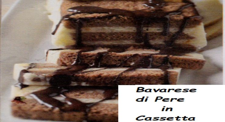 Ricetta di Cucina Bavarese di Pere in cassetta