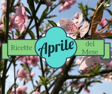 ricette del mese di Aprile