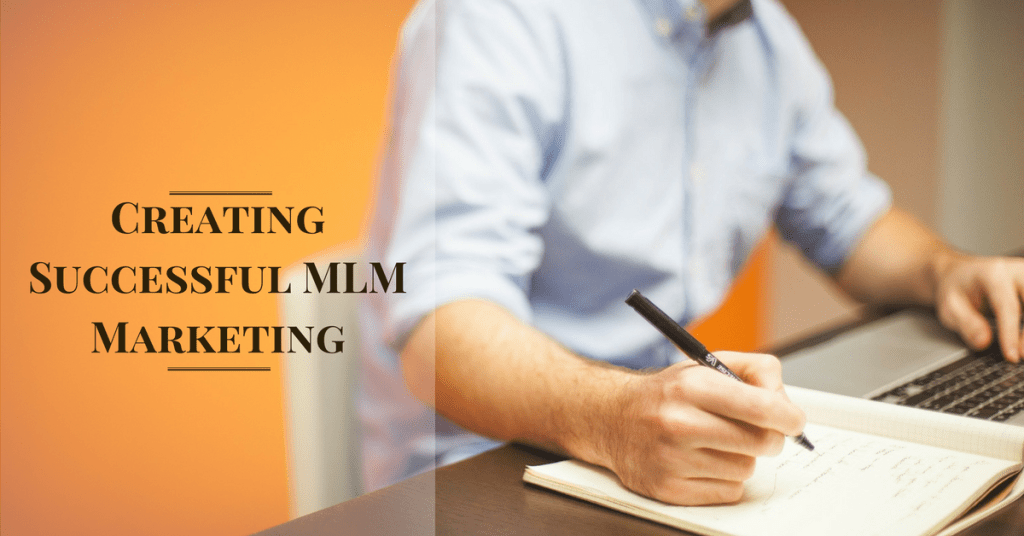 MLM Success Marketing:  Creating Marketing That Get's Results