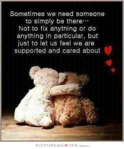 Someone to simply be there...