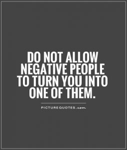 Do Not Allow Negative People To Turn You Into One Of Them