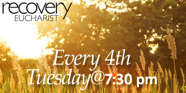 Come to the Recovery Eucharist, Tuesday, May 23, 7:30 p.m.