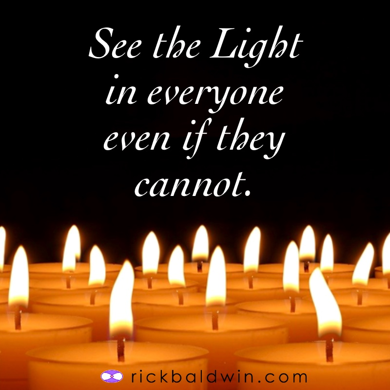 See the Light in everyone even if they cannot.