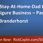 Employee to Stay-At-Home-Dad to Leading A 7-Figure Business – Part II