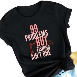 99 Problems But Fishing Ain't One Unisex T-Shirt