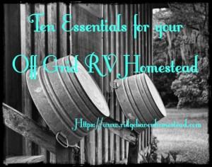 Ten essentials for off grid rv homesteading