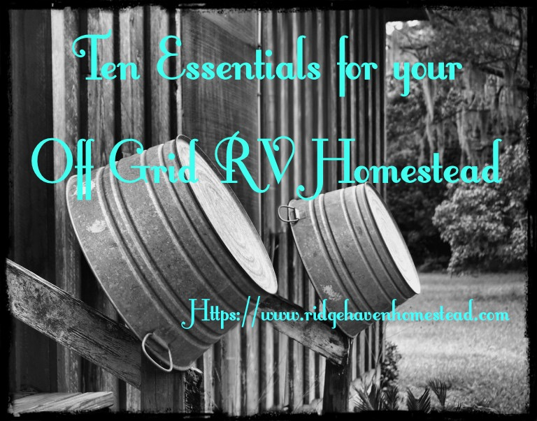 Ten essentials for off grid rv homesteading