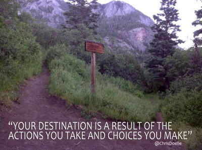 """""""YOUR DESTINATION IS A RESULT OF THE  ACTIONS YOU TAKE AND CHOICES YOU MAKE"""" @ChrisDoelle"""