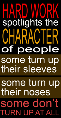hard work spotlights the character of people, some turn up their sleeves, some turn up their noses, some don't turn up at all