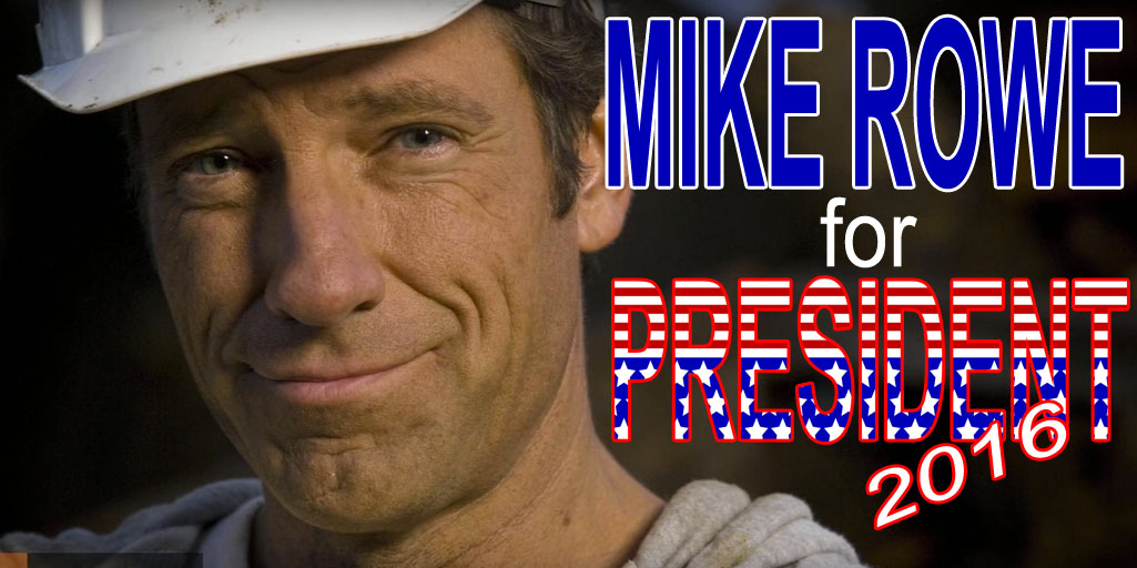 Mike Rowe for President!