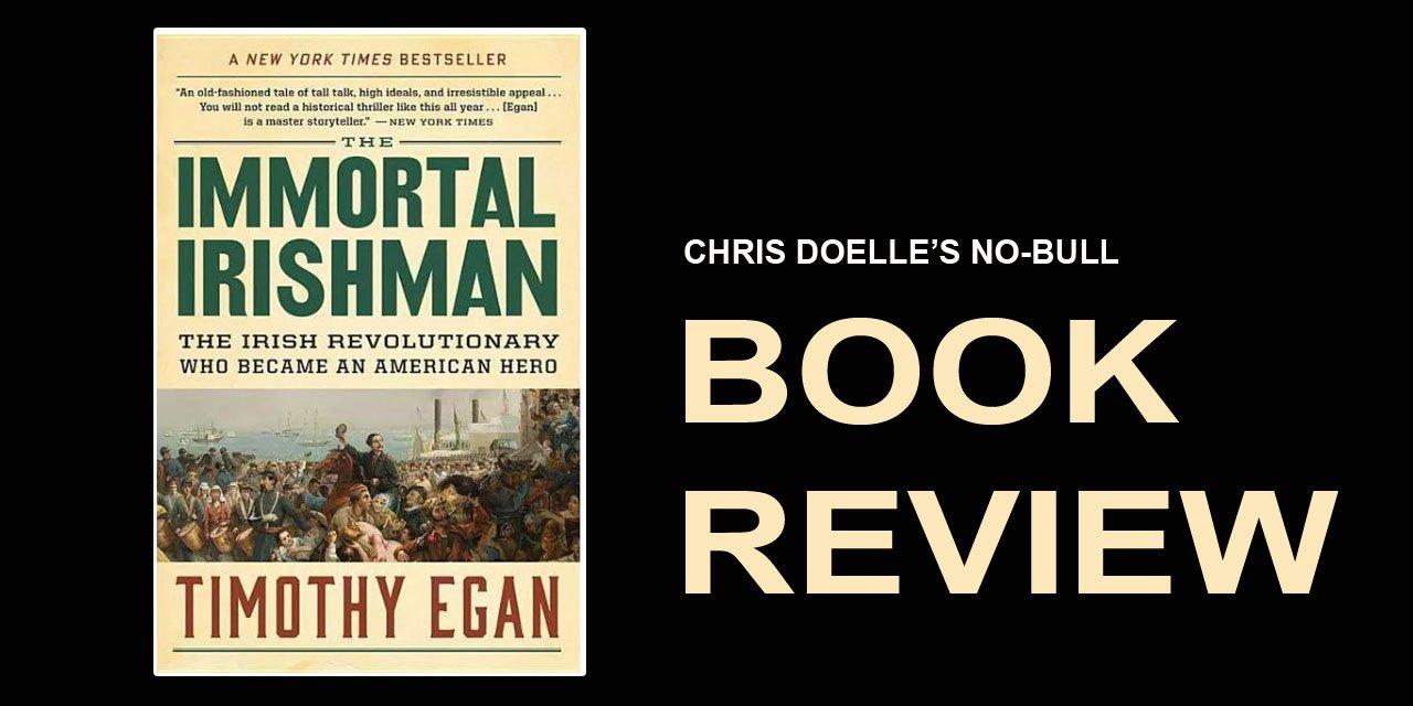 Book Review: The Immortal Irishman: The Irish Revolutionary Who Became an American Hero