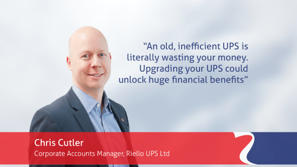 Chris Cutler Riello UPS quote old, inefficient UPS is literally wasting your data centre's money