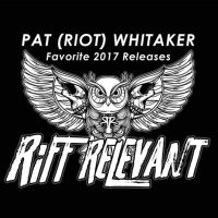 Riff Relevant 2017 Releases - (Staff) PAT 'RIOT' WHITAKER Shares 25 LP / 25 EP Favorites