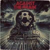AGAINST THE GRAIN - 'Cheated Death' Album Review & Stream; Tour Dates w/GWAR, Acid Witch, to appear @RPMFest