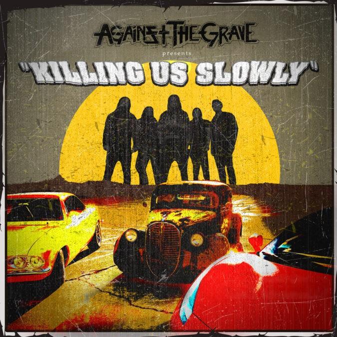 Against The Grave Killing Us Slowly
