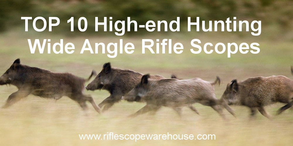 Top 10 high-end hunting wide angle rifle scopes