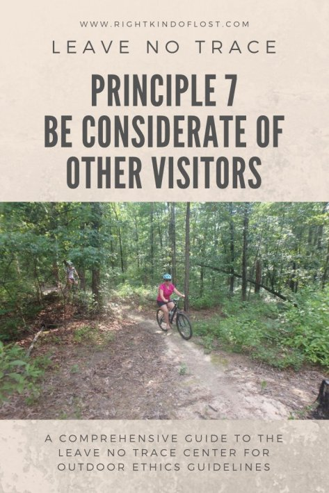 Leave No Trace Principle 7 – Be Considerate of Other Visitors tells us to give others the respect you want so they everyone can a wonderful time in nature.