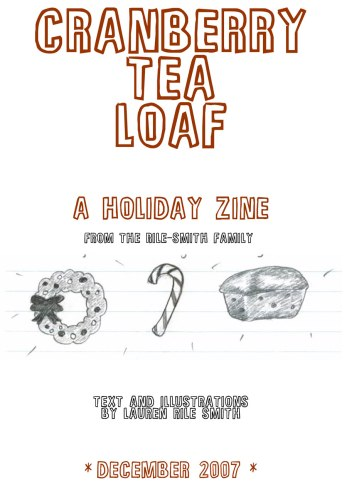 2007 Cranberry Tea Loaf Zine, p 1- cover - written and illustrated by Lauren