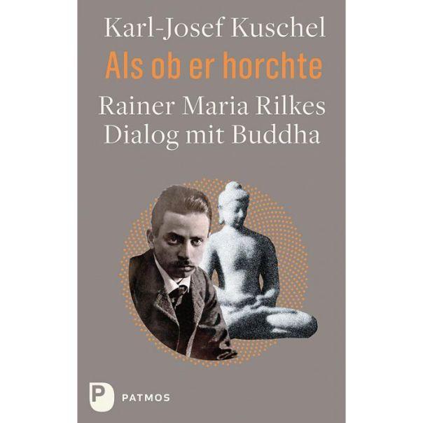 Titelbild: Karl-Josef Kuschel: Als ob er horchte. Rainer Maria Rilkes Dialog mit Buddha