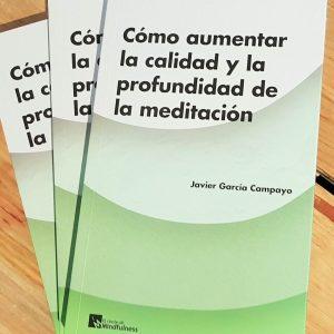 """EDITORIAL EL RINCÓN DE MINDFULNESS """"Cómo aumentar la calidad y la profundidad de la meditación"""" Dr. Javier García Campayo"""