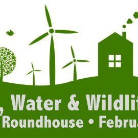 Lands, Water & Wildlife Day at the Roundhouse – February 13