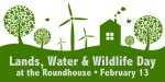 Lands, Water & Wildlife Day at the Roundhouse - February 13