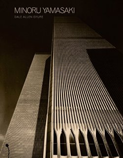 Minoru Yamasaki: Humanist Architecture for a Modernist World