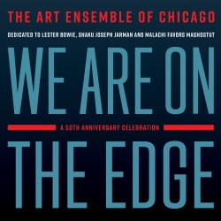 Top 10 2019. We Are On the Edge: A 50th Anniversary Celebration, by The Art Ensemble of Chicago. Reviewed at Riot Material, LA's premier magazine for Art and Jazz.