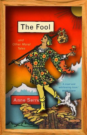 The Fool (and Other Moral Tales) by Anne Serre. Reviewed at Riot Material magazine.