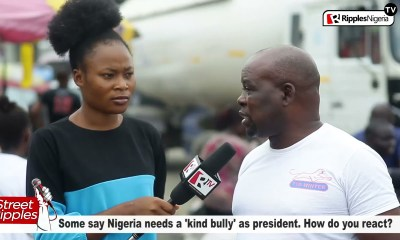 STREET RIPPLES: Some say Nigeria needs a 'kind bully' as president. How do you react?