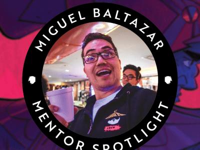 Mentor Spotlight: Miguel Baltazar