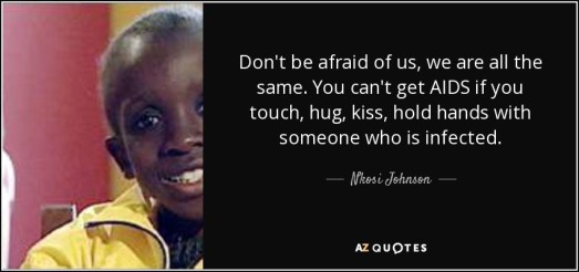 quote-don-t-be-afraid-of-us-we-are-all-the-same-you-can-t-get-aids-if-you-touch-hug-kiss-hold-nkosi-johnson-80-33-24