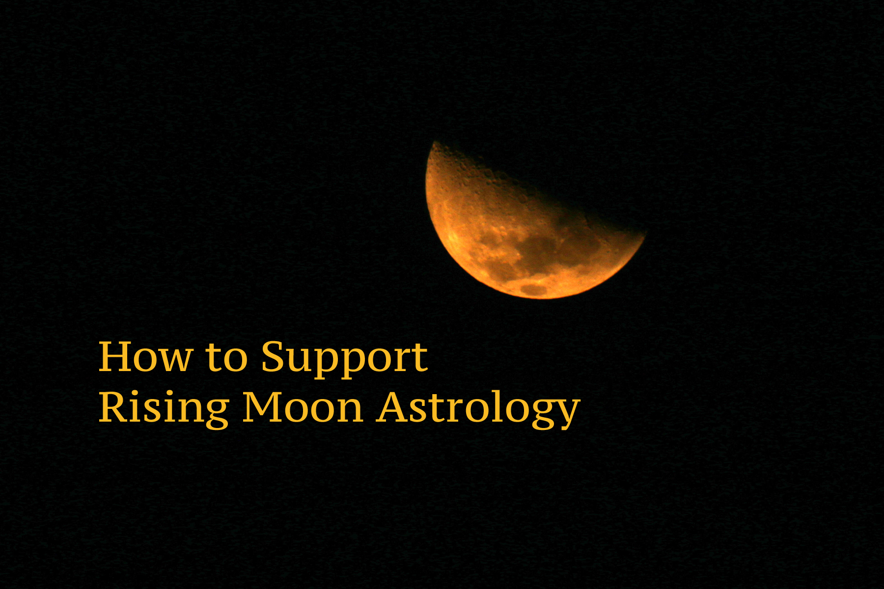 Supporting Rising Moon Astrology