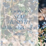 5 Ways to Stay Healthy While Working at Home