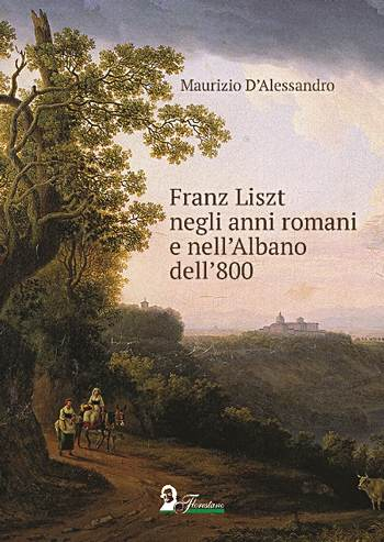 Franz Liszt negli anni romani e nell'Albano dell'800: la copertina