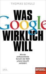 Thomas Schulz: Was Google wirklich will