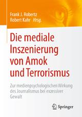 Frank J. Robertz, Robert Kahr (Hrsg.): Die mediale Inszenierung von Amok und Terrorismus