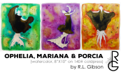 Ophelia, Mariana & Porcia, 8x10 each watercolor on 140lb. watercolor, by R.L. Gibson