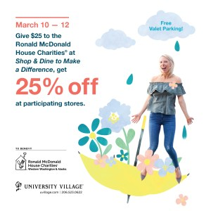 March 10 - 12 Give $25 to the Ronald McDonald House Charities at Shop and Dine to Make a Difference and get 25% off at participating stores