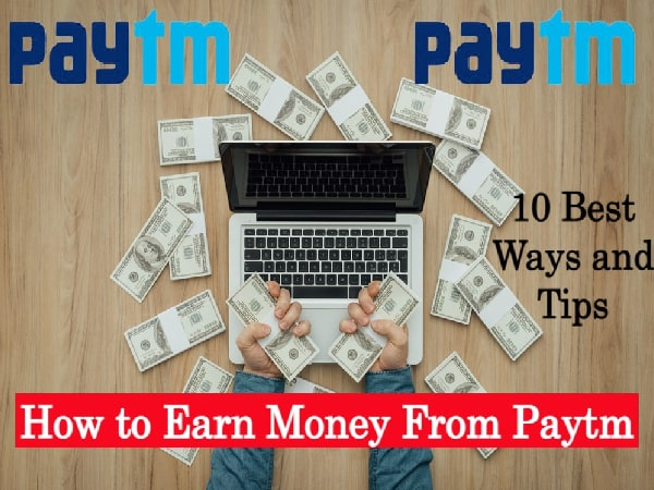 How to Earn Money From Paytm - 10 Best Ways and Tips
