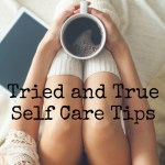 Tried and True Self Care Tips