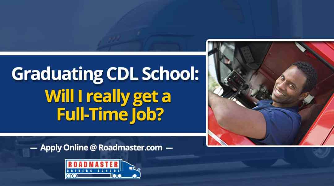 Graduating Truck Driving School: Will I Really Get A Full-Time Job With Benefits?