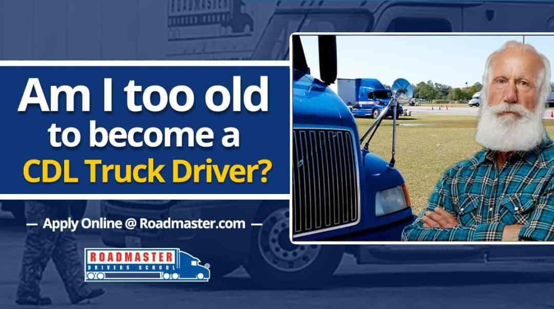 Am I Too Old To Become A Truck Driver?