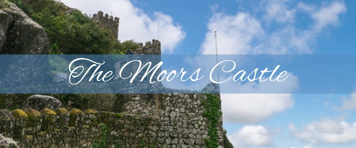 A walk around Sintra Romantic ruins: the Castle of the Moors