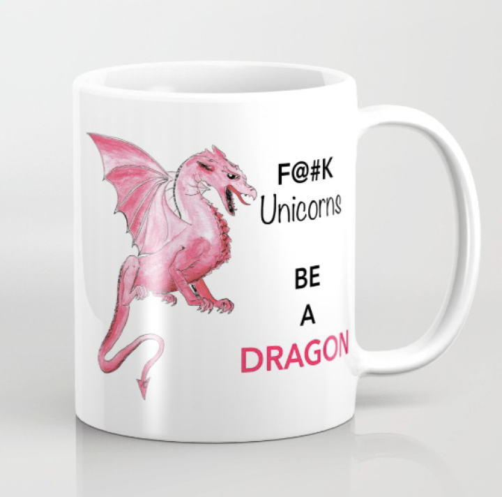 F@#k Unicorns - be a dragon - Mug available on Society6 by Miss Coco