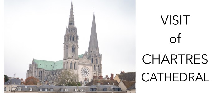 Visit of Chartres Cathedral : a treat for all Gothic Architecture lovers