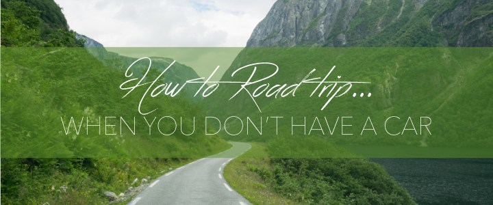 How to road trip … when you don't have a car