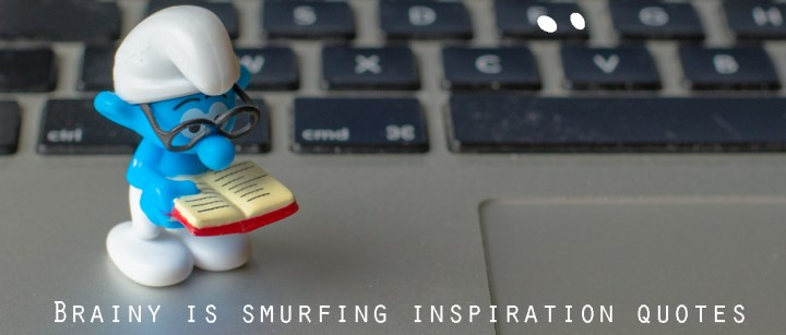 Brainy smurfing quotes - Confucius was wrong - learn more on RTatW