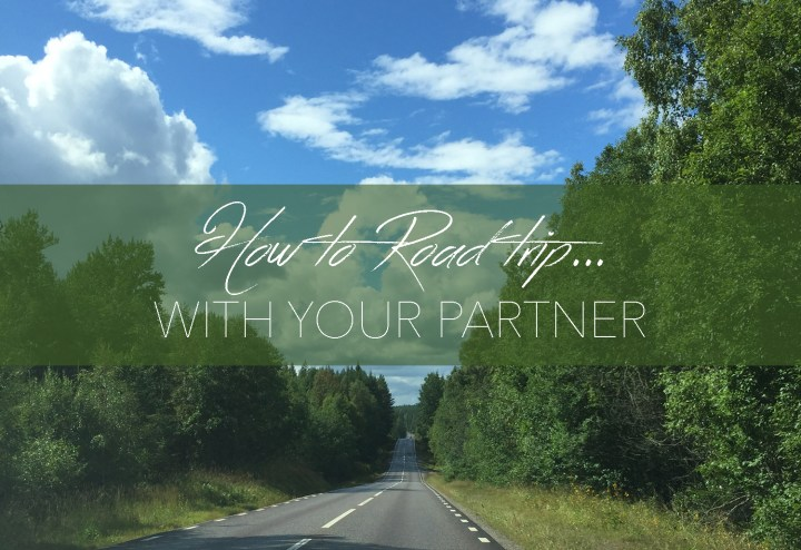 How to road trip with your partner - find tips on www.RoadTripsaroundtheWorld.com