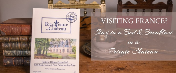 Visiting France? Stay in a Chateau with this amazing guide